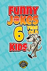 Funny Jokes for 6 Year Old Kids: 100+ Crazy Jokes That Will Make You Laugh Out Loud! (Funny Jokes for Kids Book 2) Kindle Edition