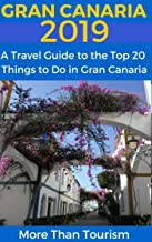 Gran Canaria 2019: A Travel Guide to the Top 20 Things to Do in Gran Canaria, Canary Islands, Spain: Best of Gran Canaria Travel Guide