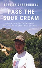 Pass the Sour Cream: Given a choice between a baked potato and the Great Wall of China (English Edition)