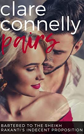 Bartered to the Sheikh & Rakanti's Indecent Proposition (Clare Connelly Pairs Book 8)