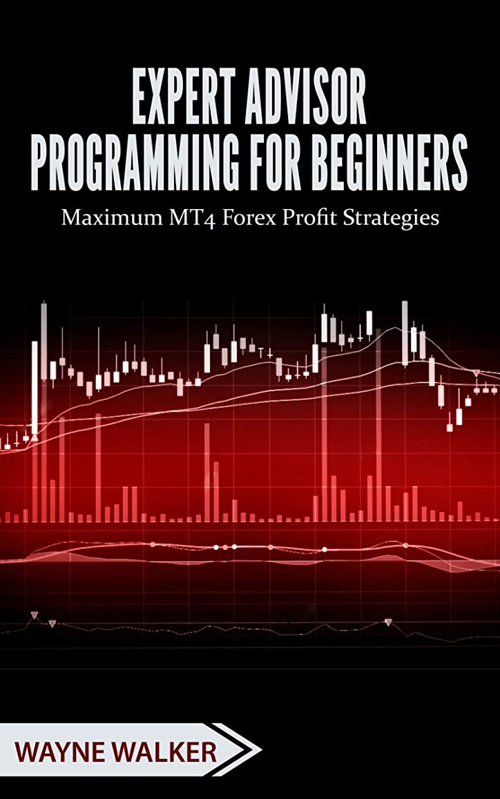 優越緩やかなちらつきExpert Advisor Programming for Beginners: Maximum MT4 Forex Profit Strategies (English Edition)