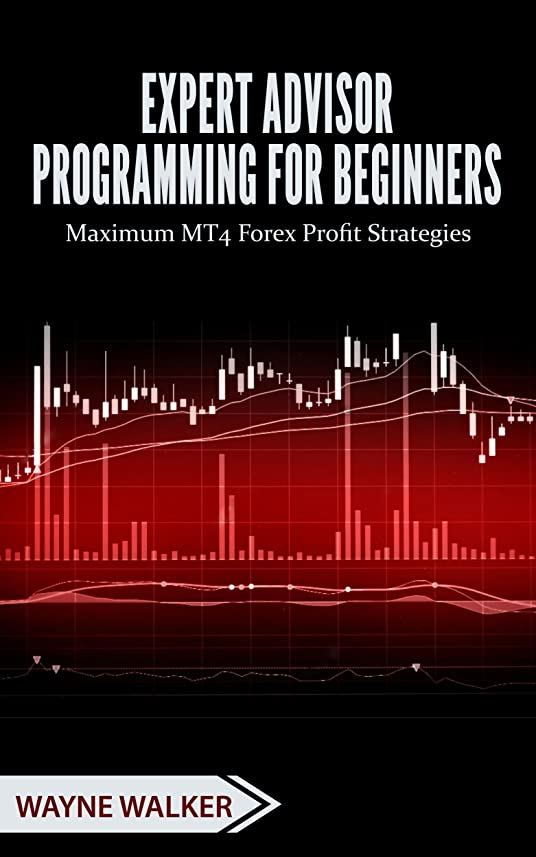 Expert Advisor Programming for Beginners: Maximum MT4 Forex Profit Strategies (English Edition)