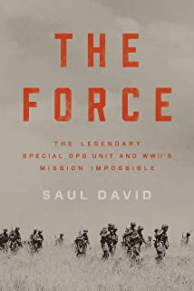 The Force: The Legendary Special Ops Unit and WWII`s Mission Impossible
