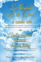 La Llegada Real De Dios, a Cada Ser: God's Arrival to Each Human Being (Spanish Edition)