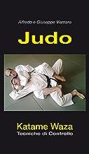 Judo - Katame Waza: Tecniche di Controllo (Italian Edition)