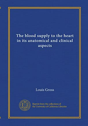 The blood supply to the heart in its anatomical and clinical aspects