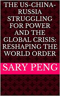 The US-China-Russia competitions for Power and the Global Crisis: Reshaping the World Order