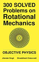 300 Solved Problems on Rotational Mechanics: Objective Physics