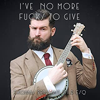 I've No More Fucks To Give [Explicit]