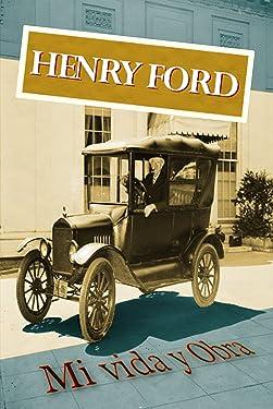 Henry Ford. Mi vida y obra (Spanish Edition)