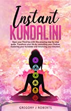 Instant Kundalini : Open your Third eye with this amazing step-by-step guide. Transform your life by controlling your Chak...