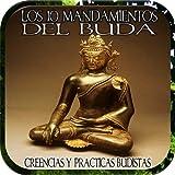 Los Diez Mandamientos del Buda, creencias y prácticas budistas