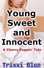 Young, Sweet and Innocent (Forbidden Taboo Sex XXXX - Rated Erotica)