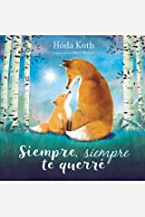 Siempre, siempre te querré / I've Loved You Since Forever (Cuentos infantiles) (Spanish Edition) Hardcover