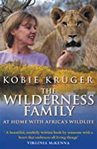 The Wilderness Family : At Home With Africa's Wildlife