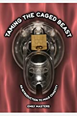 Taming the Caged Beast: An Introduction to Male Chastity Kindle Edition