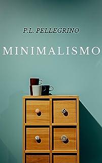 Minimalismo: vivere meglio spendendo meno, ritrovare il tempo e lo spazio perduti, crearsi una vita minimalista zen, lavor...