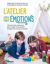 Livres L'atelier des émotions: 35 activités créatives pour aider mon enfant à exprimer ce qu'il ressent PDF