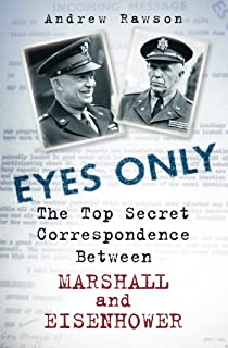Eyes Only: The Secret Correspondence Between Eisenhower and Marshall (English Edition)