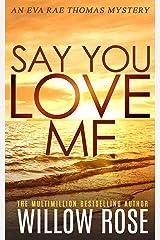 SAY YOU LOVE ME (Eva Rae Thomas Mystery Book 4) Kindle Edition