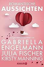Romantische Aussichten: Große Gefühle bei Knaur: Ausgewählte Leseproben von Gabriella Engelmann, Kirsty Manning, Julia Fischer u.v.m. (German Edition)