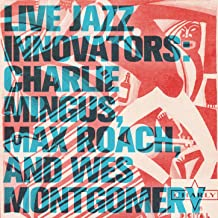 Live Jazz Innovators: Charlie Mingus, Max Roach, and Wes Montgomery