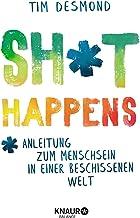 Shit happens: Anleitung zum Menschsein in einer beschissenen Welt (German Edition)