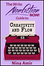 The Write Nonfiction NOW! Guide to Creativity and Flow (Write Nonfiction NOW! Guides)