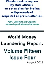 World Money Laundering Report Volume 15 Number 4: Plunder and corruption by state officials: an action plan for dealing with proceeds of suspected or proven offences.