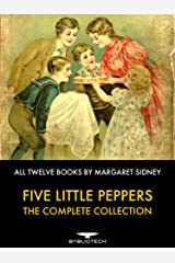 Five Little Peppers - The Complete Collection: All Twelve Books By Margaret Sidney Kindle Edition