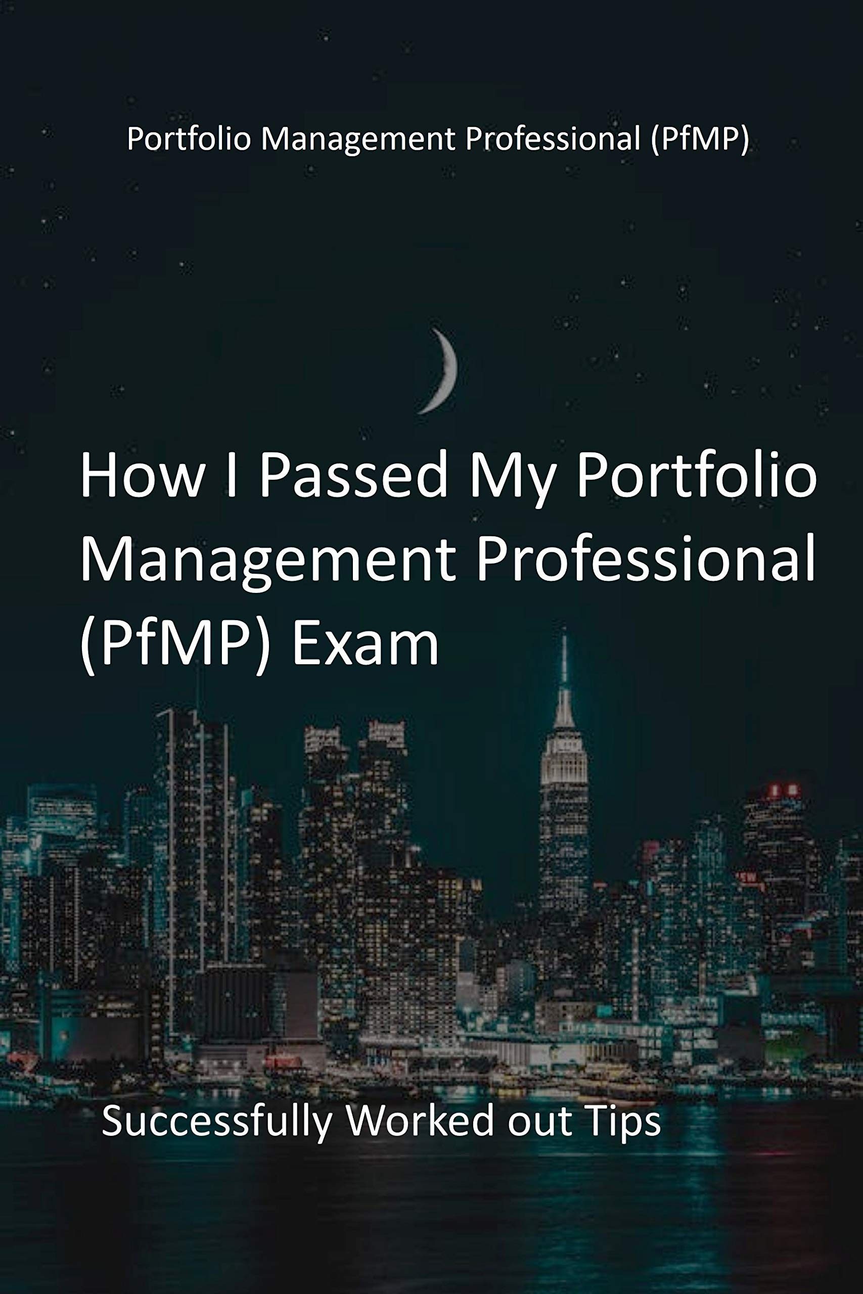 How I Passed My Portfolio Management Professional (PfMP) Exam: Successfully Worked out Tips