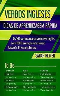 VERBOS INGLESES: DICAS DE APRENDIZAGEM RÁPIDA : Os 100 verbos mais usados em Inglês com 1800 exemplos de frases: Passado, Presente, Futuro. (Portuguese Edition)