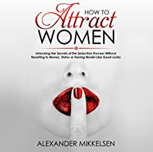 How to Attract Women: Unlocking the Secrets of the Seduction Process Without Resorting to Money, Status or Having Model-Like Good Looks: Natural Attraction Revolution, Book 1