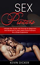 Sex Positions: Ultimate Sex Guide with Pictures for Beginners and Advanced to Learn Kama Sutra Positions for a Great Experience