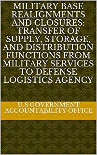 Military Base Realignments and Closures: Transfer of Supply, Storage, and Distribution Functions from Military Services to Defense Logistics Agency