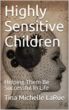 Highly Sensitive Children: Helping Them Be Successful In Life