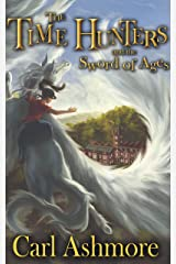 The Time Hunters and the Sword of Ages: Book 4 of the Time Hunters Saga Kindle Edition