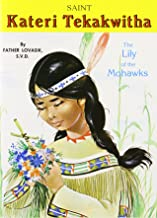Saint Kateri Tekakwitha: The Lily of the Mohawks