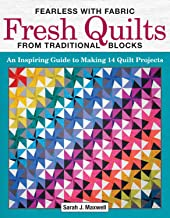 Fearless with Fabric Fresh Quilts from Traditional Blocks: An Inspiring Guide to Making 14 Quilt Projects (Landauer) Build Your Skills & Confidence with Step-by-Step Instructions and Mixing & Matching
