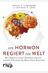 Ein Hormon regiert die Welt: Wie Dopamin unser Verhalten steuert - und das Schicksal der Menschheit bestimmt (riva PREMIUM) (German Edition) Kindle Edition