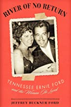 River of No Return: Tennessee Ernie Ford and the Woman He Loved