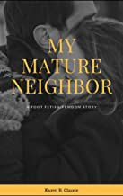 My Mature Neighbor: A Foot Fetish/Femdom Story