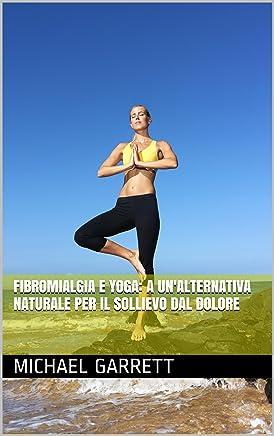 Fibromialgia e Yoga: A UNalternativa naturale per il sollievo dal dolore