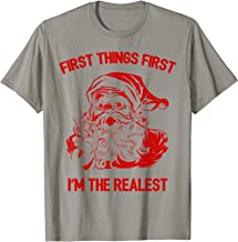 First Things First I'm The Realest Shirt,Christmas in July