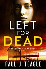 Left For Dead: Morecambe Bay Trilogy 1 (Book 1) (The Morecambe Bay Trilogies) Kindle Edition