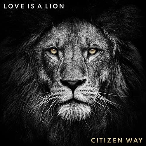 Citizen Way - Love Is A Lion (2019)