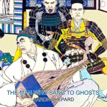 The Man Who Sang to Ghosts: A Japanese Legend, Retold from the Story of Hoichi and Based on The Tale of the Heike