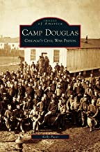 Camp Douglas: Chicago's Civil War Prison