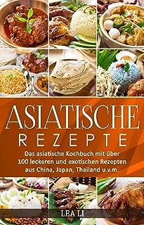 Asiatische Rezepte: Das asiatische Kochbuch mit über 100 le