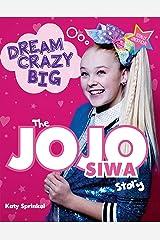 Dream Crazy Big: The JoJo Siwa Story (English Edition) eBook Kindle